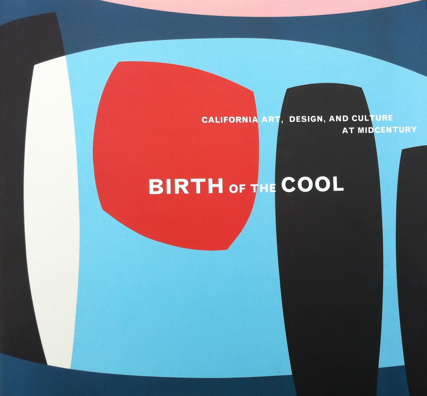 california cool simanaitis says birth of the cool california art design and culture at midcentury curated by elizabeth armstrong essays and contributions by nine others orange county
